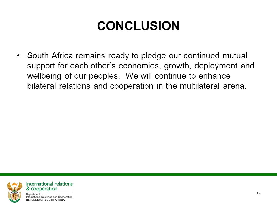 CONCLUSION South Africa remains ready to pledge our continued mutual support for each other's economies, growth, deployment and wellbeing of our peoples.