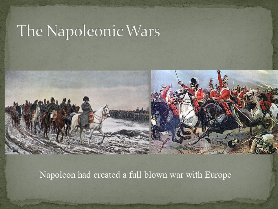 Napoleon had created a full blown war with Europe