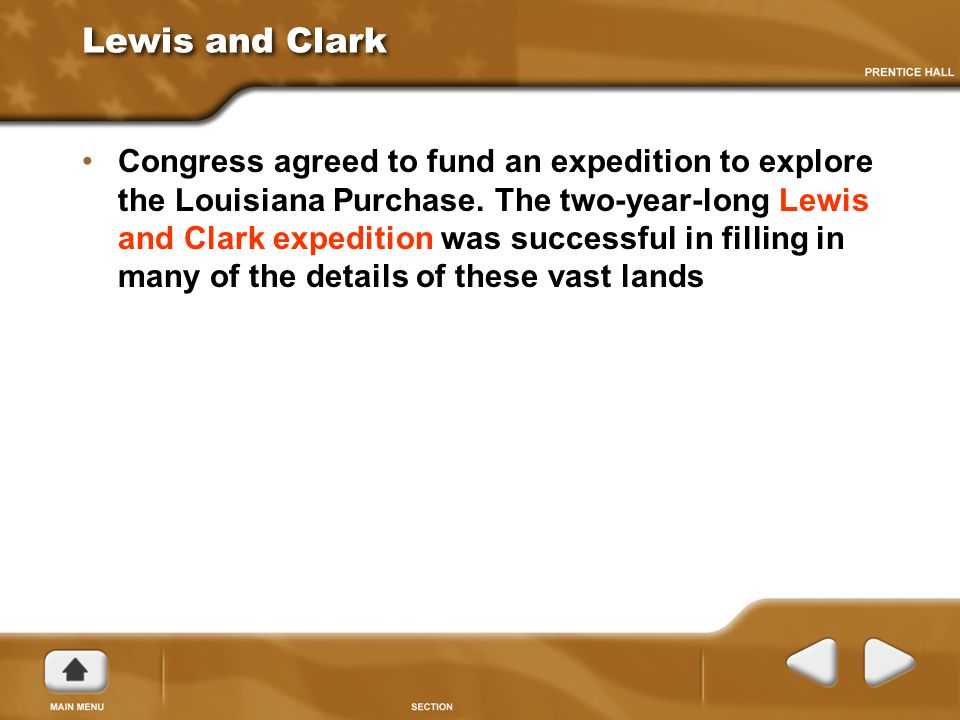 Lewis and Clark Congress agreed to fund an expedition to explore the Louisiana Purchase.