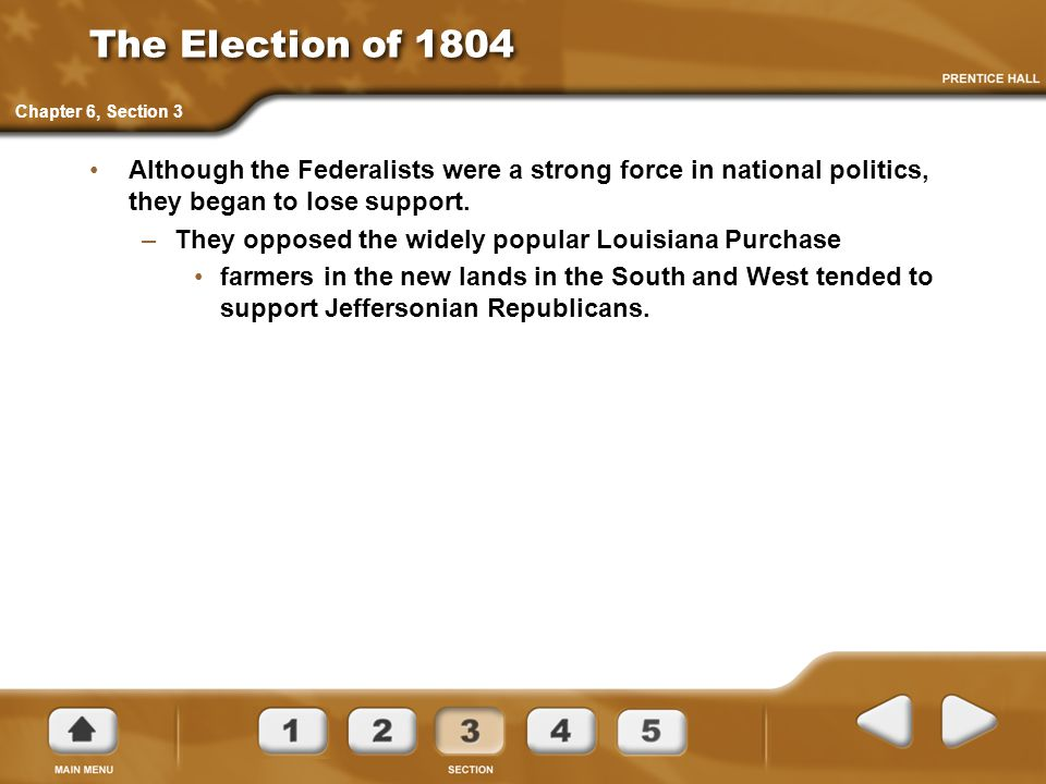 The Election of 1804 Although the Federalists were a strong force in national politics, they began to lose support.