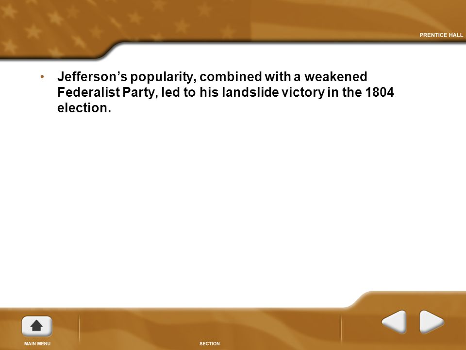 Jefferson's popularity, combined with a weakened Federalist Party, led to his landslide victory in the 1804 election.