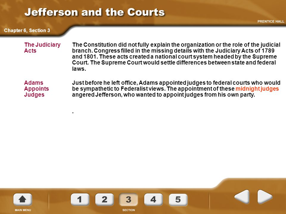 Jefferson and the Courts The Constitution did not fully explain the organization or the role of the judicial branch.