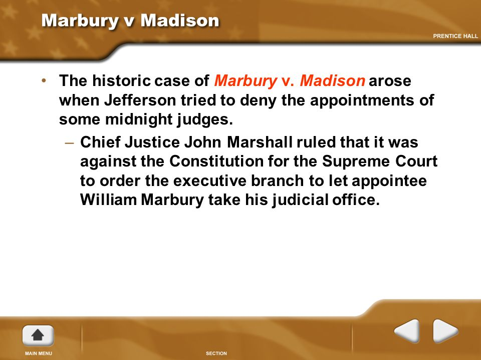 Marbury v Madison The historic case of Marbury v. Madison arose when Jefferson tried to deny the appointments of some midnight judges. –Chief Justice