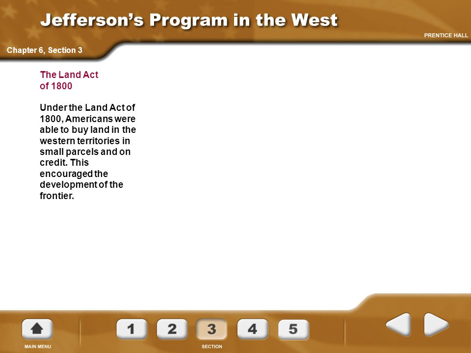 Jefferson's Program in the West The Land Act of 1800 Under the Land Act of 1800, Americans were able to buy land in the western territories in small parcels and on credit.