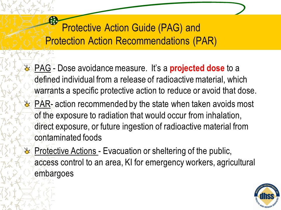 Protective Action Guide (PAG) and Protection Action Recommendations (PAR) PAG - Dose avoidance measure.