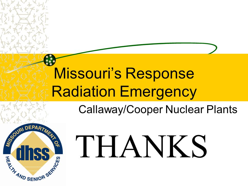Missouri's Response Radiation Emergency Callaway/Cooper Nuclear Plants THANKS