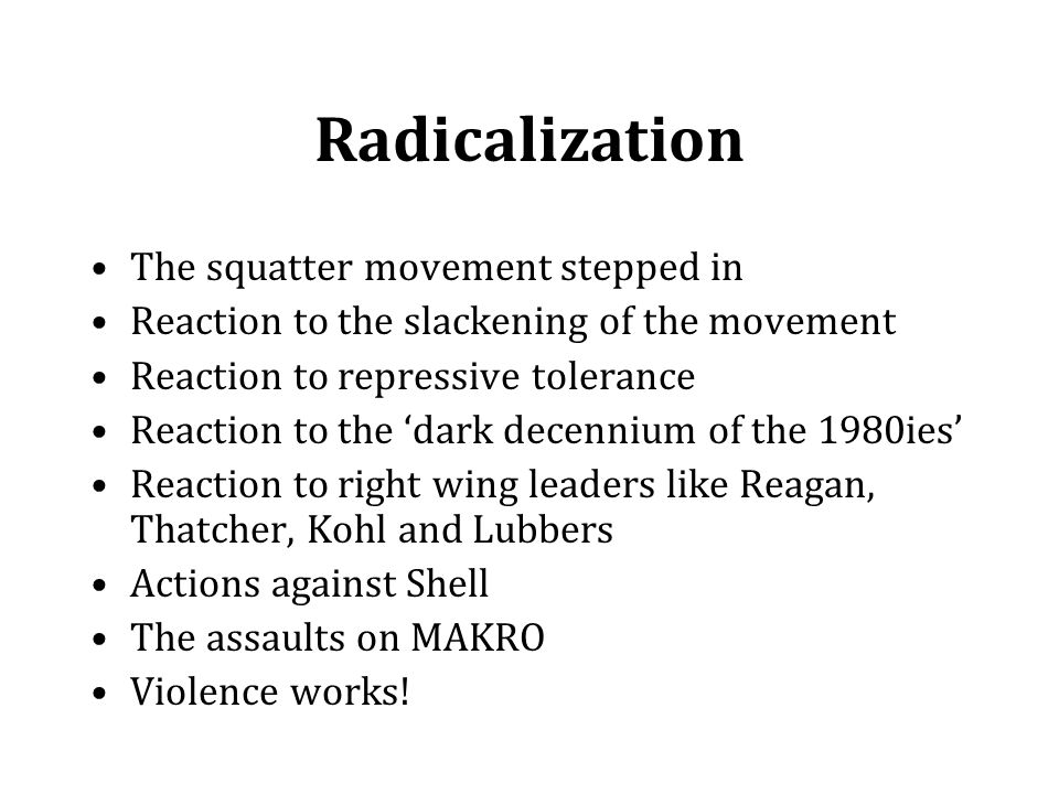 The squatter movement stepped in Reaction to the slackening of the movement Reaction to repressive tolerance Reaction to the 'dark decennium of the 19