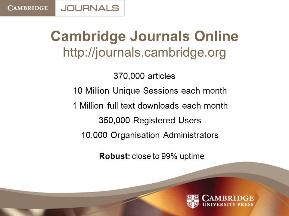 Cambridge Journals Online http://journals.cambridge.org 370,000 articles 10 Million Unique Sessions each month 1 Million full text downloads each mont