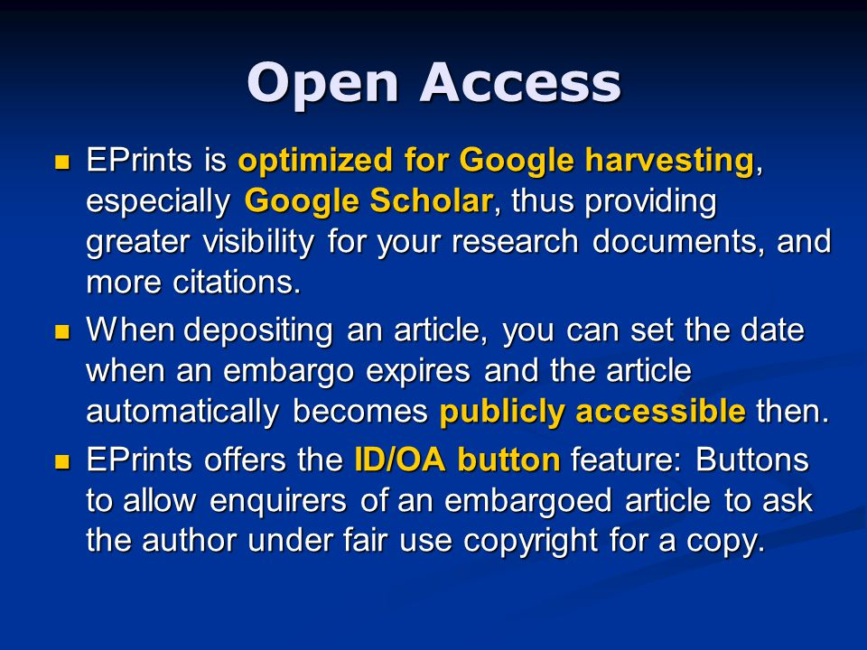 Open Access EPrints is optimized for Google harvesting, especially Google Scholar, thus providing greater visibility for your research documents, and more citations.