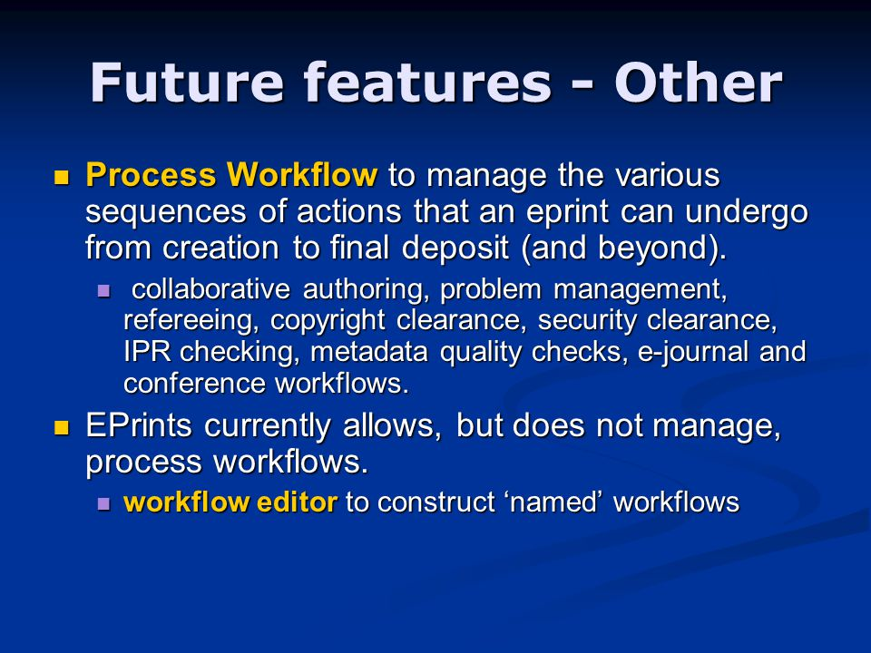 Future features - Other Process Workflow to manage the various sequences of actions that an eprint can undergo from creation to final deposit (and beyond).