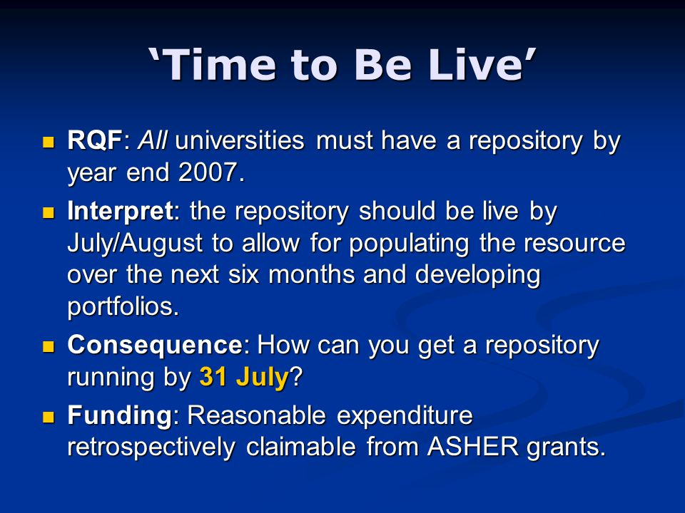 'Time to Be Live' RQF: All universities must have a repository by year end 2007.
