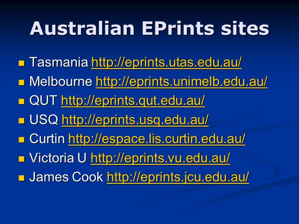 Australian EPrints sites Tasmania http://eprints.utas.edu.au/ Tasmania http://eprints.utas.edu.au/http://eprints.utas.edu.au/ Melbourne http://eprints.unimelb.edu.au/ Melbourne http://eprints.unimelb.edu.au/http://eprints.unimelb.edu.au/ QUT http://eprints.qut.edu.au/ QUT http://eprints.qut.edu.au/http://eprints.qut.edu.au/ USQ http://eprints.usq.edu.au/ USQ http://eprints.usq.edu.au/http://eprints.usq.edu.au/ Curtin http://espace.lis.curtin.edu.au/ Curtin http://espace.lis.curtin.edu.au/http://espace.lis.curtin.edu.au/ Victoria U http://eprints.vu.edu.au/ Victoria U http://eprints.vu.edu.au/http://eprints.vu.edu.au/ James Cook http://eprints.jcu.edu.au/ James Cook http://eprints.jcu.edu.au/http://eprints.jcu.edu.au/