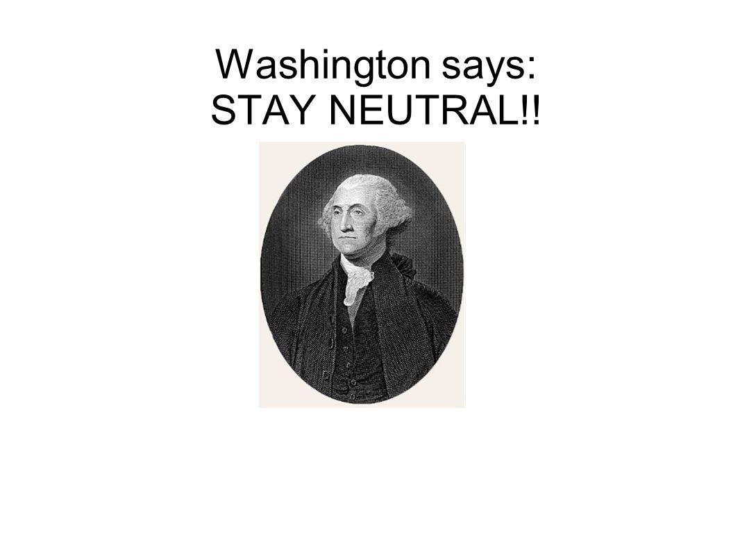 Washington says: STAY NEUTRAL!!