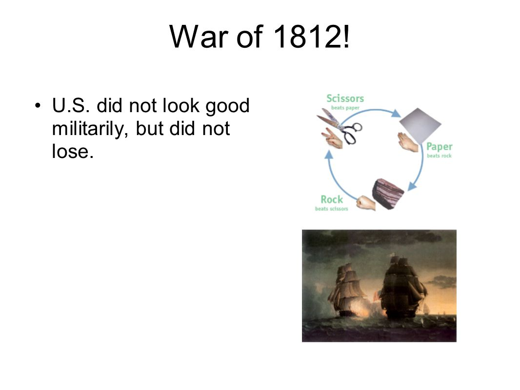 War of 1812! U.S. did not look good militarily, but did not lose.