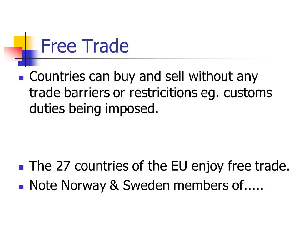 Free Trade Countries can buy and sell without any trade barriers or restricitions eg. customs duties being imposed. The 27 countries of the EU enjoy f