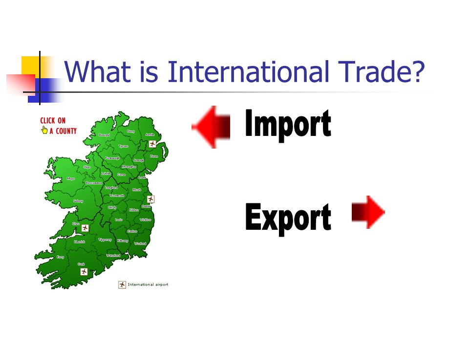 Importing: buying goods & services from other countries.