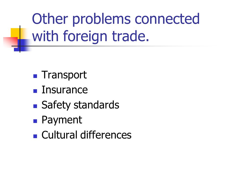 Other problems connected with foreign trade. Transport Insurance Safety standards Payment Cultural differences