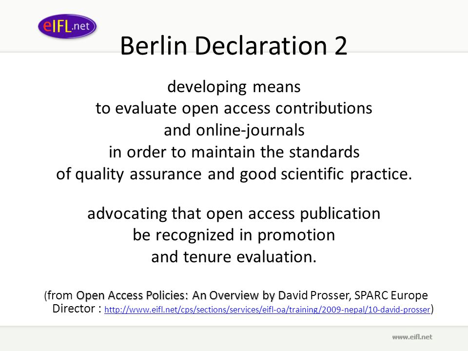 Berlin Declaration 2 developing means to evaluate open access contributions and online-journals in order to maintain the standards of quality assurance and good scientific practice.