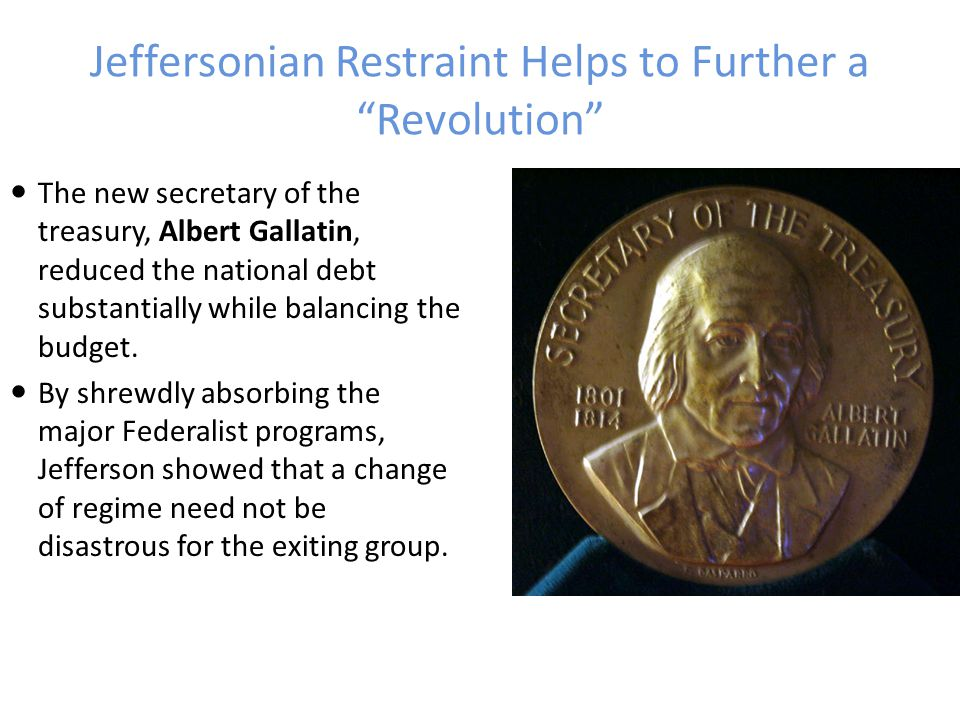 Jeffersonian Restraint Helps to Further a Revolution With Congress the first thing he did was remove the excise tax on whisky.