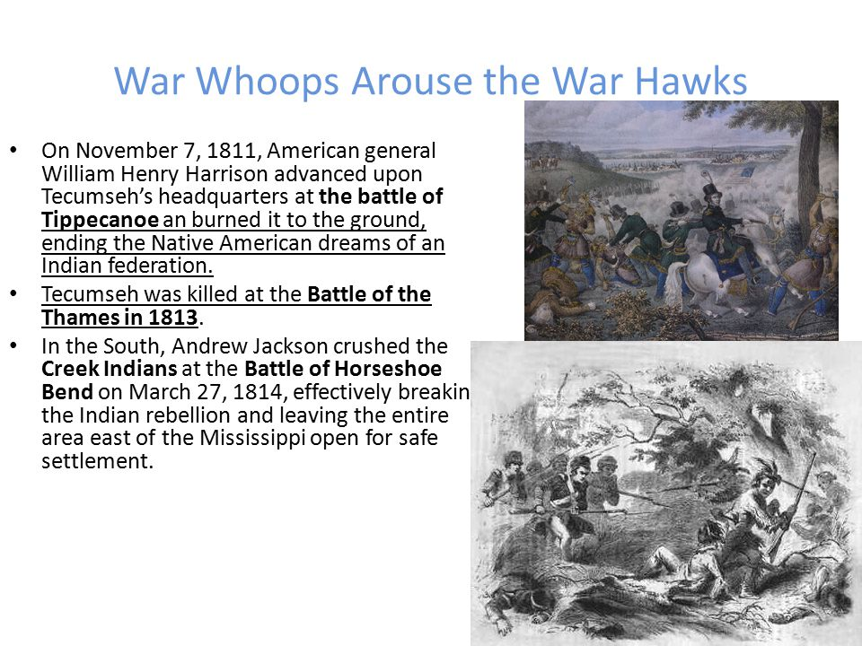 War Whoops Arouse the War Hawks Indians had watched with increasing apprehension as more and more Whites settled in Kentucky, a traditionally sacred area where settlement and extensive hunting was not allowed except in times of scarcity.