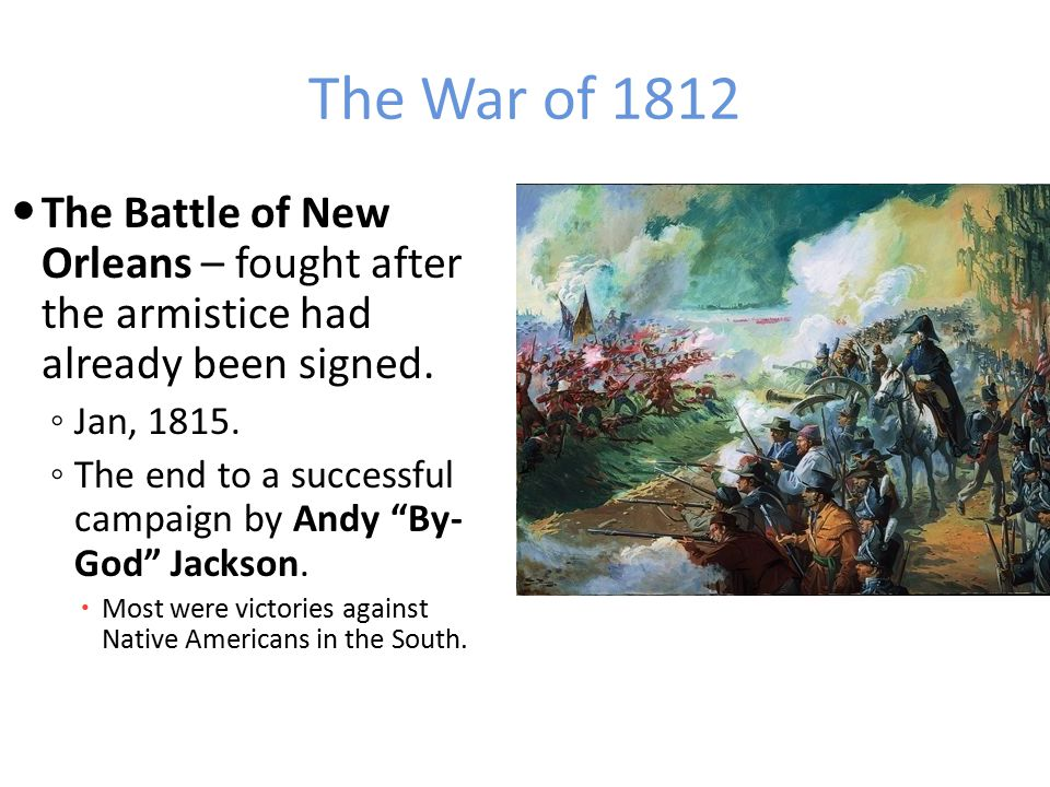 The War of 1812 Treaty of Ghent- brought an armistice or end to fighting in the war.