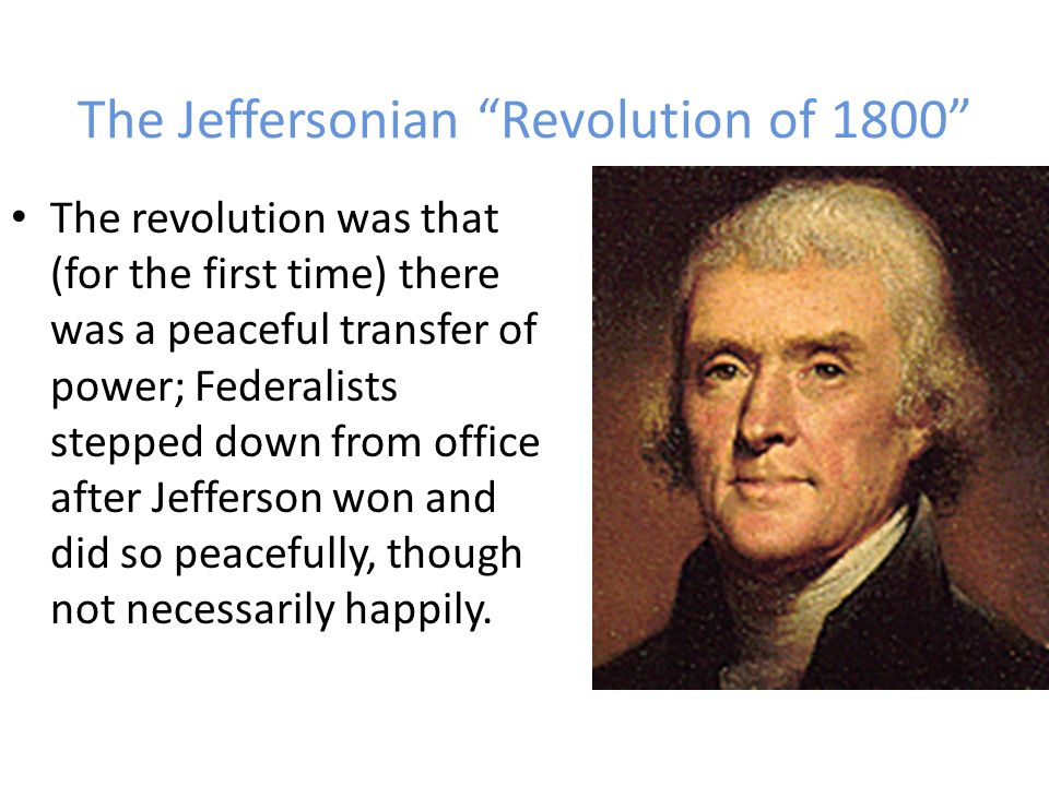 The Jeffersonian Revolution of 1800 The vote, according to the Constitution, would now go to the Federalist- dominated House of Representatives.