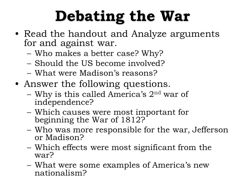 Debating the War Read the handout and Analyze arguments for and against war.