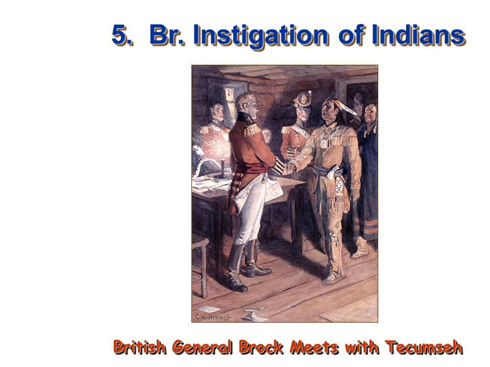 5. Br. Instigation of Indians British General Brock Meets with Tecumseh