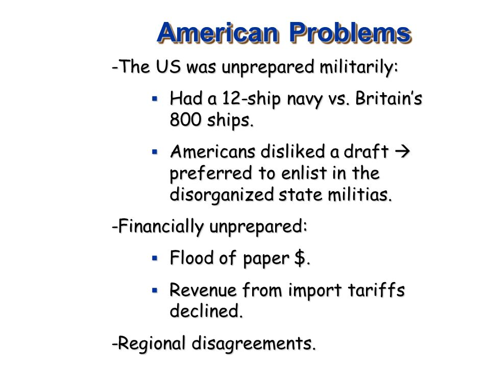 American Problems -The US was unprepared militarily:  Had a 12-ship navy vs.