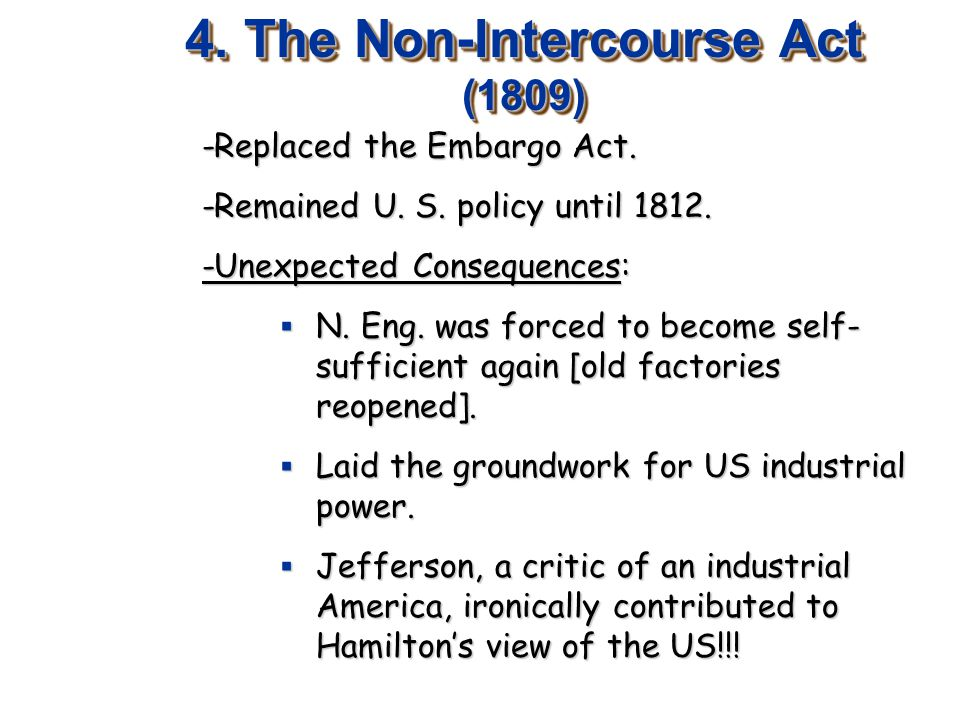 4. The Non-Intercourse Act (1809) -Replaced the Embargo Act.