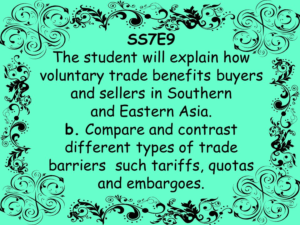 9 SS7E9 The student will explain how voluntary trade benefits buyers and sellers in Southern and Eastern Asia. b. Compare and contrast different types