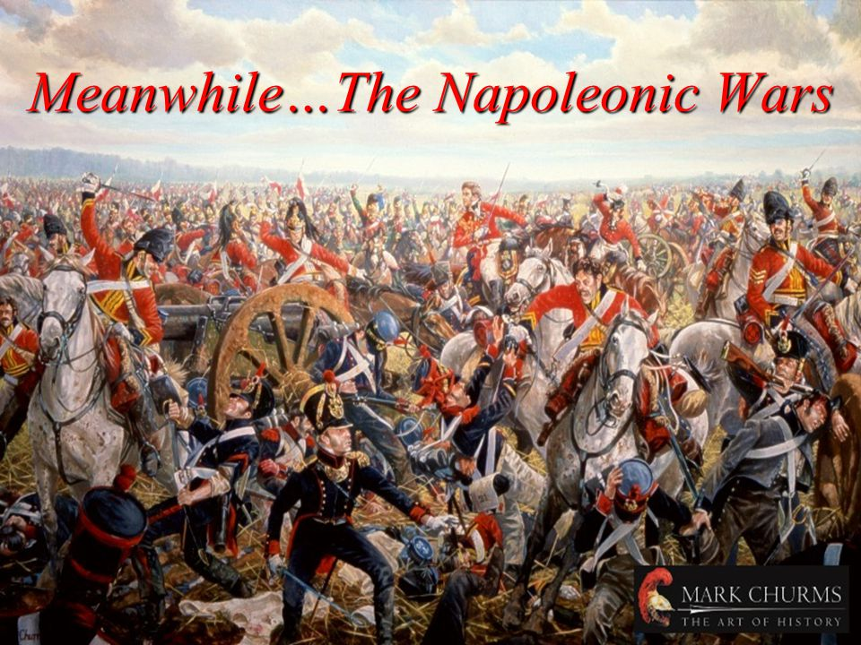 Meanwhile…The Napoleonic Wars