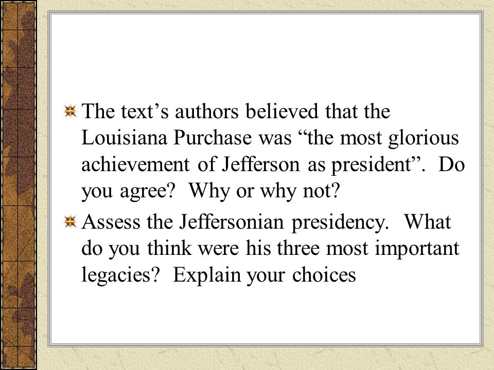 The text's authors believed that the Louisiana Purchase was the most glorious achievement of Jefferson as president .