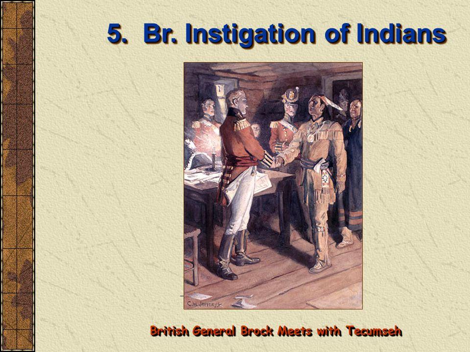 5. Br. Instigation of Indians British General Brock Meets with Tecumseh
