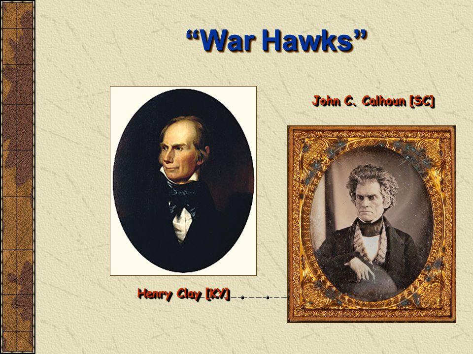 """War Hawks"" Henry Clay [KY] John C. Calhoun [SC]"
