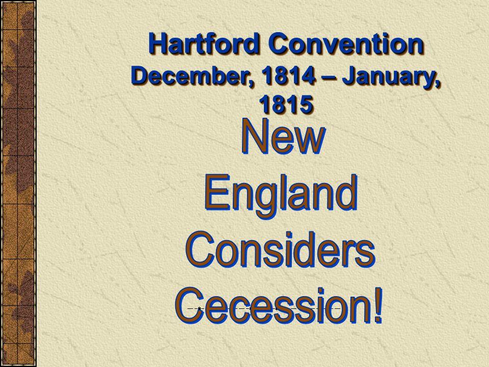 Hartford Convention December, 1814 – January, 1815