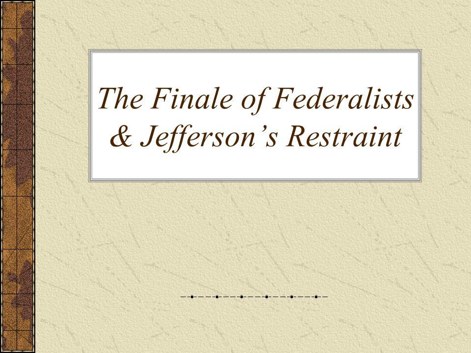 The Finale of Federalists & Jefferson's Restraint