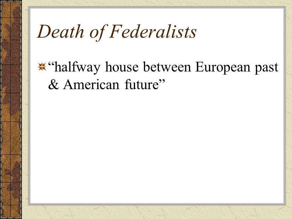 "Death of Federalists ""halfway house between European past & American future"""