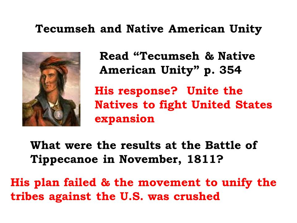 "Tecumseh and Native American Unity Read ""Tecumseh & Native American Unity"" p. 354 His response? Unite the Natives to fight United States expansion Wha"