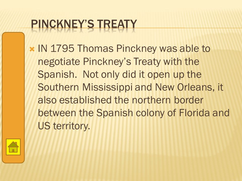  IN 1795 Thomas Pinckney was able to negotiate Pinckney's Treaty with the Spanish. Not only did it open up the Southern Mississippi and New Orleans,