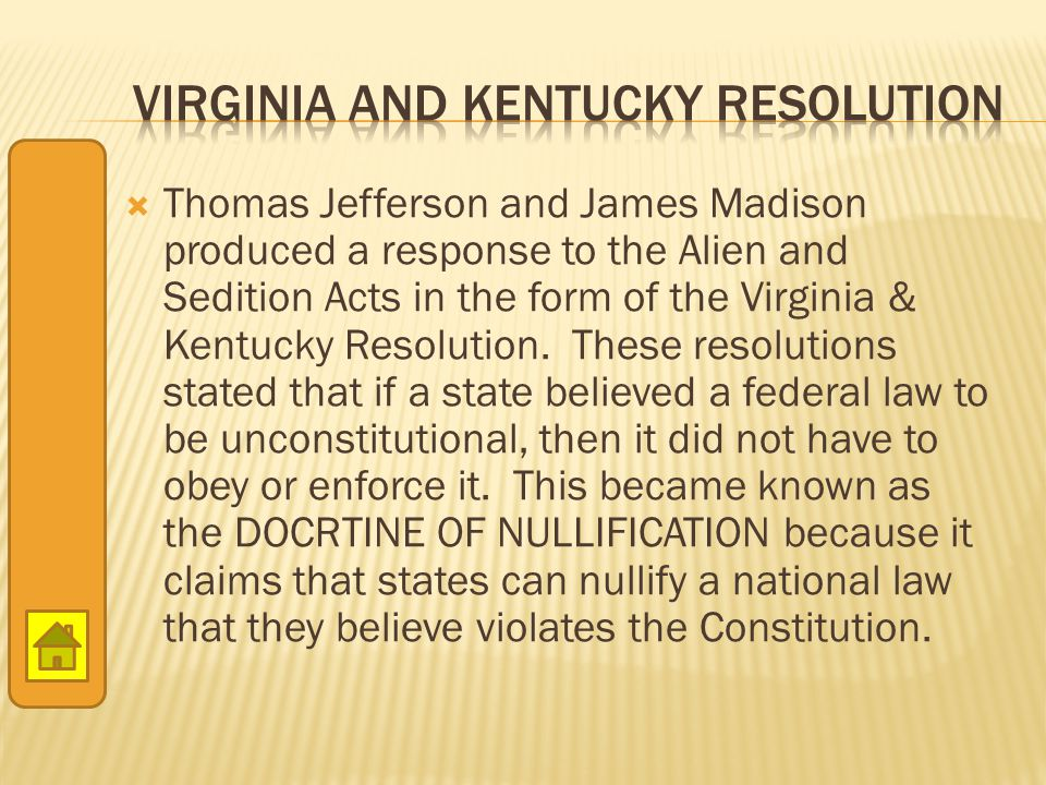  Thomas Jefferson and James Madison produced a response to the Alien and Sedition Acts in the form of the Virginia & Kentucky Resolution. These resol