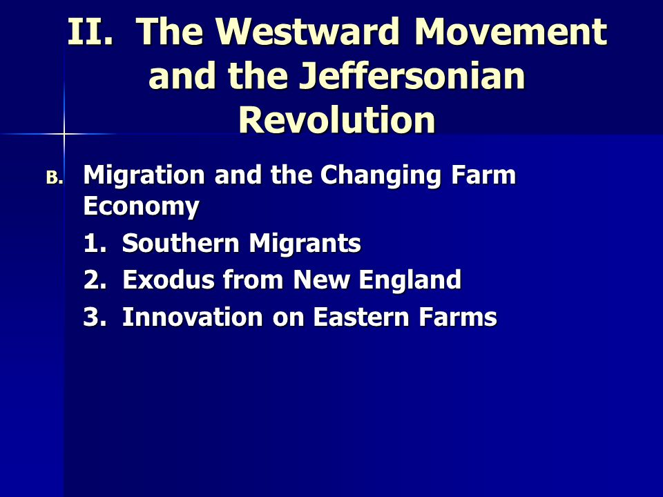 II. The Westward Movement and the Jeffersonian Revolution B.