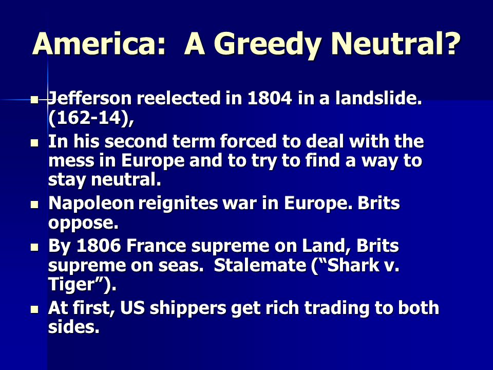 America: A Greedy Neutral. Jefferson reelected in 1804 in a landslide.