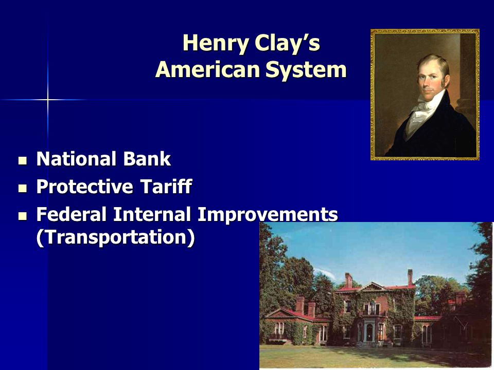 Henry Clay's American System National Bank National Bank Protective Tariff Protective Tariff Federal Internal Improvements (Transportation) Federal In