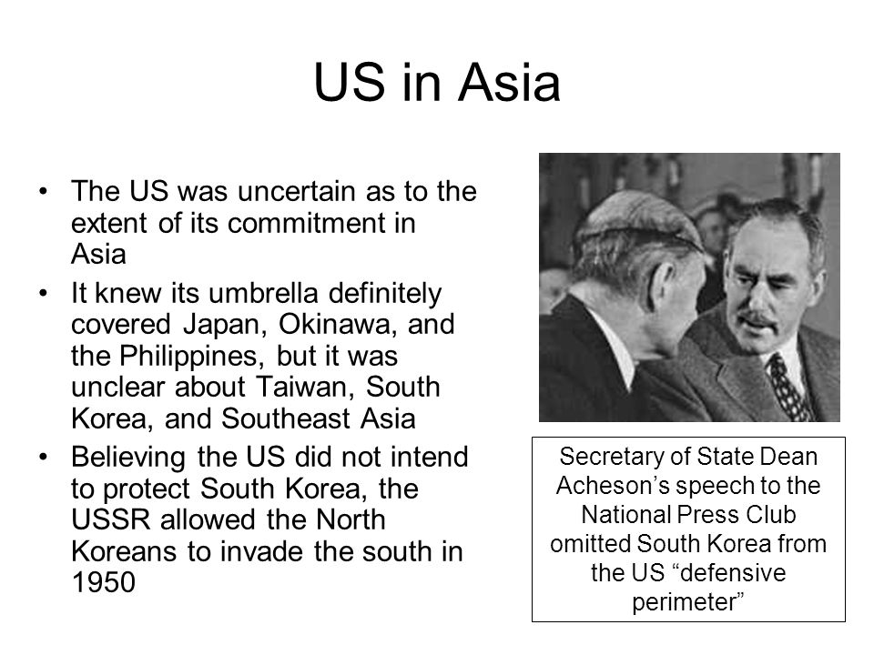 US in Asia The US was uncertain as to the extent of its commitment in Asia It knew its umbrella definitely covered Japan, Okinawa, and the Philippines