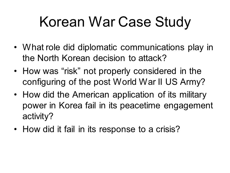 """Korean War Case Study What role did diplomatic communications play in the North Korean decision to attack? How was """"risk"""" not properly considered in t"""