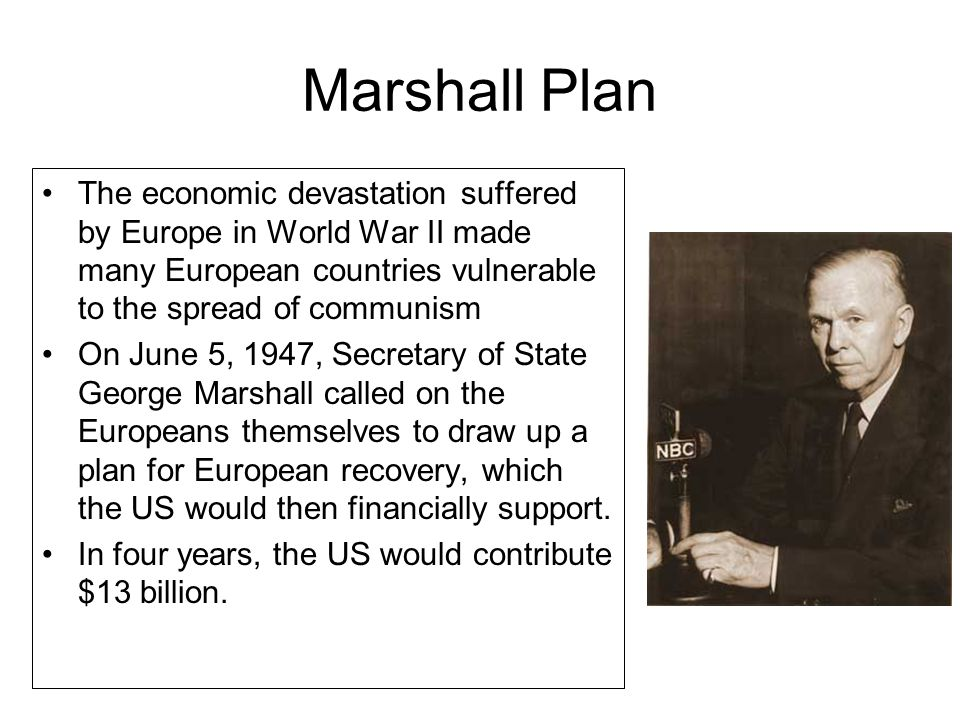 The economic devastation suffered by Europe in World War II made many European countries vulnerable to the spread of communism On June 5, 1947, Secret