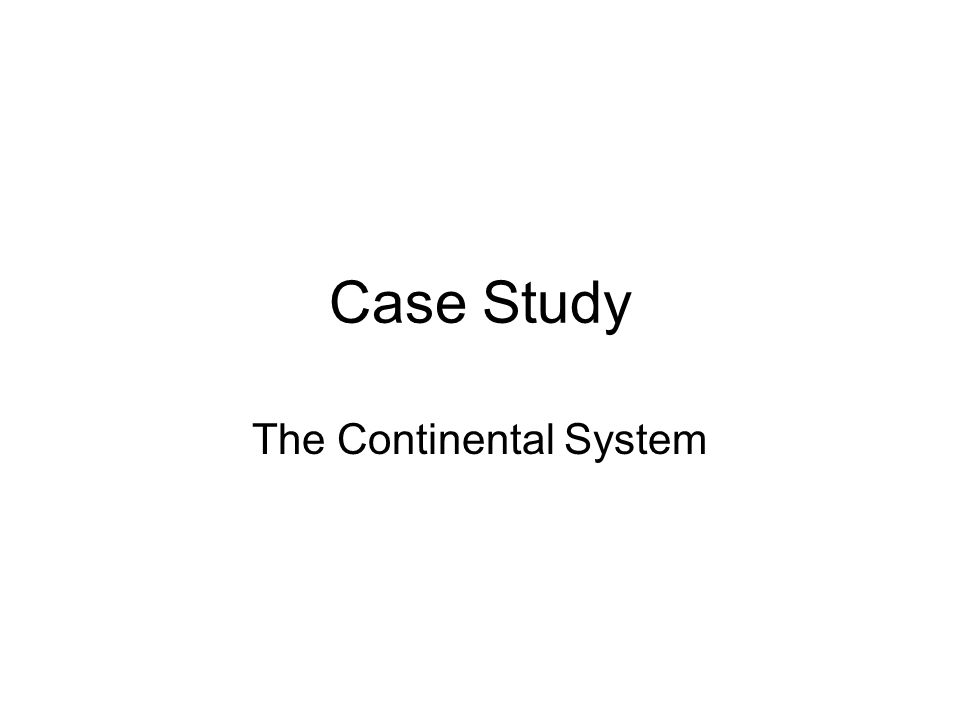 Case Study The Continental System