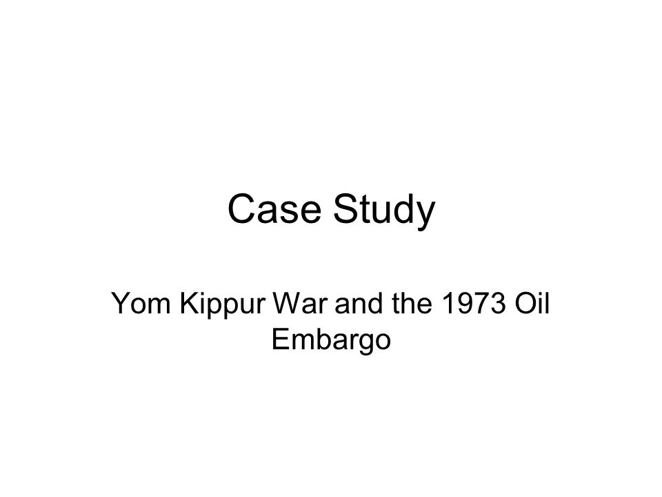 Case Study Yom Kippur War and the 1973 Oil Embargo