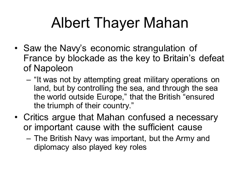 """Albert Thayer Mahan Saw the Navy's economic strangulation of France by blockade as the key to Britain's defeat of Napoleon –""""It was not by attempting"""